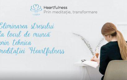 Meditatia Heartfulness – Eliminarea stresului la locul de munca